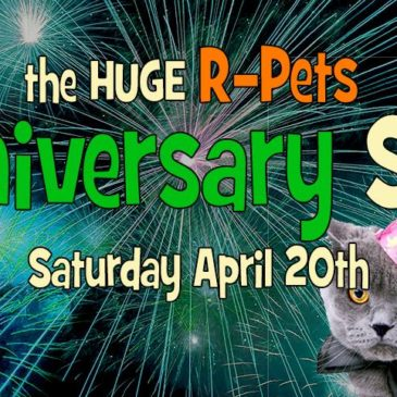 The R-PETS Anniversary Sale! | April 20th 2019
